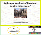 Is the epic as a form of literature dead in modern era?