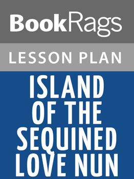 Island of the Sequined Love Nun Lesson Plans