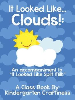 "It Looked Like Clouds: An ""It Looked Like Spilt Milk"" class book"