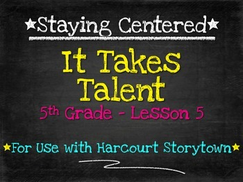 It Takes Talent:  5th Grade Harcourt Storytown Lesson 5