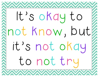 It's Okay to Not Know, But It's Not Ok to Not Try Poster