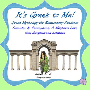 It's Greek to Me! - Demeter and Persephone - Myths for Ele