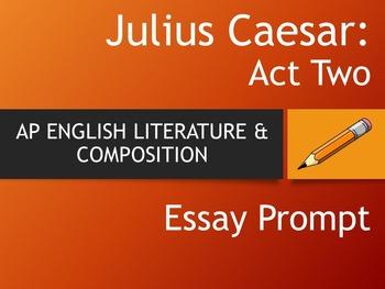 JULIUS CAESAR - AP English Literature Essay Prompt - Act Two