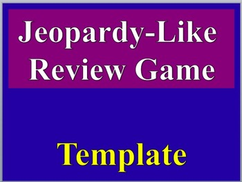 Jeopardy-Like Review Game Template - Uniquely Different, A