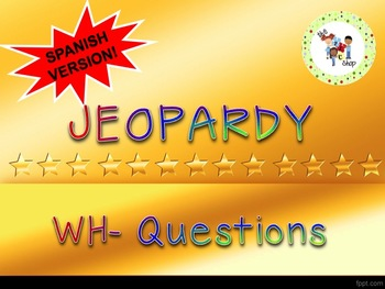 Jeopardy WH Questions - Spanish Version!