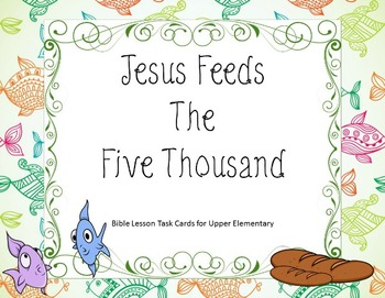 Jesus Feeds the Five Thousand - Bible Lesson Task Cards