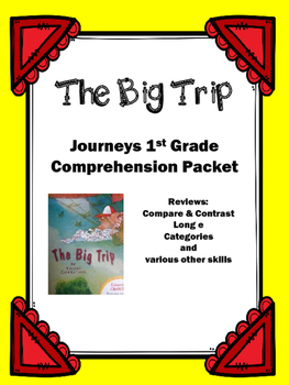 "Journeys 1st Grade ""The Big Trip"" Comprehension Packet"