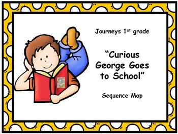 "Journeys 1st grade ""Curious George Goes to School"" Sequence Map"