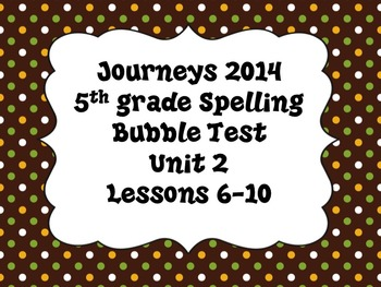 Journeys 5th grade Bubble Spelling Tests Unit 2 Lesson 6-10