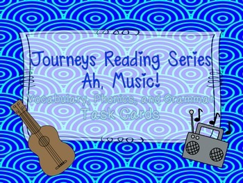 Journeys Ah, Music! Vocabulary, Phonics, and Grammar Task Cards