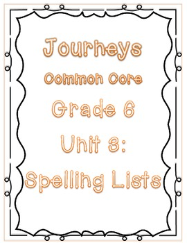 Journeys Common Core Grade 6: Unit 3 Spelling Lists