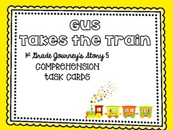 Journey's First Grade Lesson 5 Gus Takes the Train Compreh