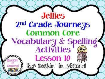 Journeys Jellies: Unit 2.5 Lesson 10 Spelling & Vocabulary
