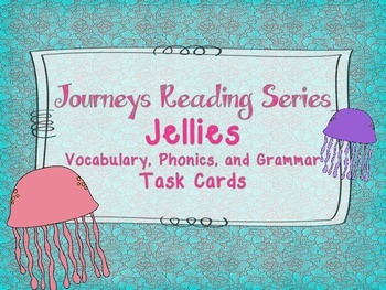 Journeys Jellies Vocabulary, Phonics, and Grammar Task Cards