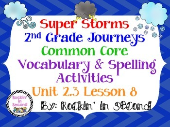 Journey's Super Storms: Unit 2.3 Lesson 8 Spelling & Vocab