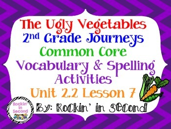 Journeys The Ugly Vegetables: Unit 2.2 Lesson 7 Spelling &