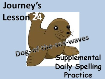 Journey's lesson 24(Dog of sea waves) Daily Spelling pract