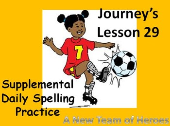 Journey's lesson 29(A team of heroes) Daily Spelling pract