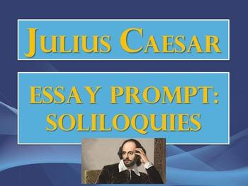 Julius Caesar Essay Prompt:  Use of Soliloquies