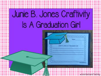 Junie B. Jones Is A Graduation Girl Craftivity