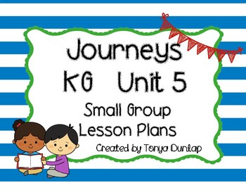 KG Journeys Unit 5, Lessons 21-25, Small Group, Leveled Readers