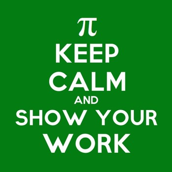 Keep Calm and Show Your Work