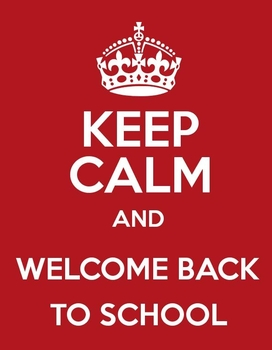 Keep Calm and Welcome Back To School