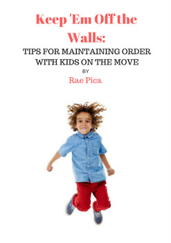 Keep 'Em Off the Walls: Tips for Maintaining Order with Ki