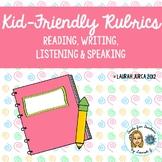 Kid-Friendly Rubrics for Reading, Writing, Speaking, Liste