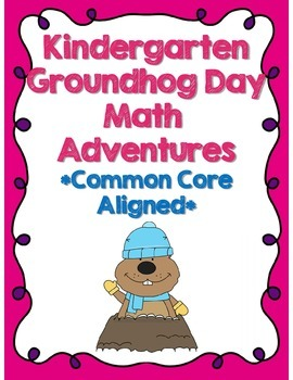 Kindergarten Groundhog Day Math Adventures *Common Core Aligned*