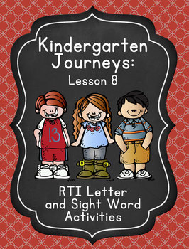 Kindergarten Journeys Lesson 8 RTI Letter and Sight Word Practice