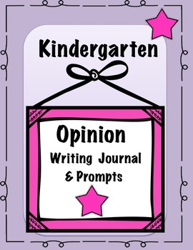 Kindergarten Opinion Writing Journal,Prompts, & Anchor Cha