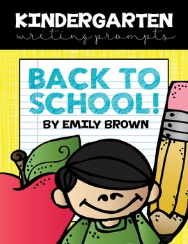 Kindergarten Writing Prompts: Back to School *Notebook OR SmartBoard Versions!* by Emily Brown