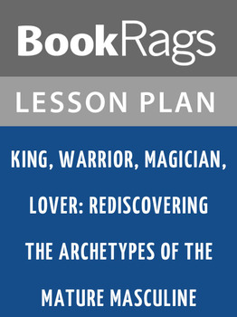 King, Warrior, Magician, Lover: Lesson Plans