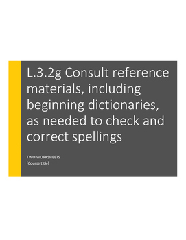 L.3.2.g Consult reference materials to check and correct s