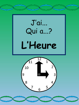 L'Heure J'ai/Qui a? Card Game- French Time Vocabulary