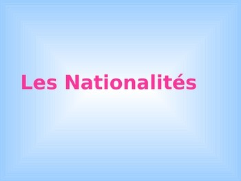 LES NATIONALITÉS: Review of French Vocabulary on Nationalities