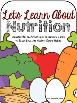 LET'S LEARN ABOUT NUTRITION: Adapted Books, Activities, &
