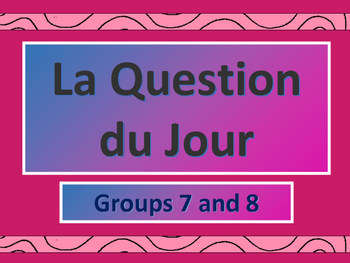 La Question du Jour Group 7 and 8 – Question of the Day in French