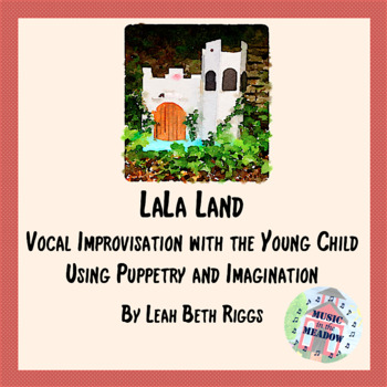 LaLa Land: Vocal Improvisation with the Young Child