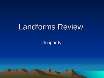 Landform Earth Science Jeopardy Review