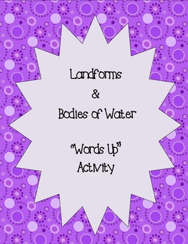 "Landforms/Bodies of Water - ""Words Up"" Activity"