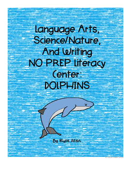 Language Arts, Science/Nature NO PREP Literacy Center:  DOLPHINS