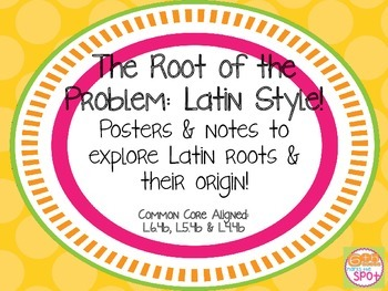 Latin Roots: Student Notes, Lesson Ideas & Posters CCSS L.