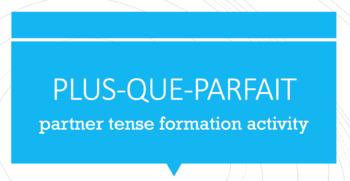 Le Plus-Que-Parfait : Partner Speaking Activity