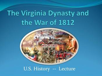 Lecture on The Virginia Dynasty and the War of 1812