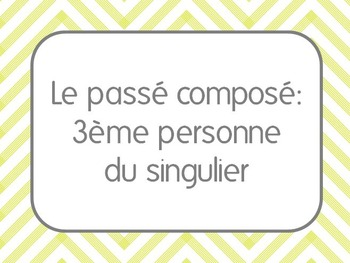 French II Le passé composé: 3ème personne du singulier