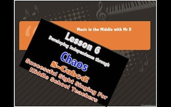 S-Cubed! Lesson 6:  CHAOS!!!  Successful Sight Singing for