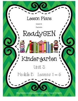 Lesson Plans for ReadyGEN Kindergarten Unit 3 B, Lessons 1-6