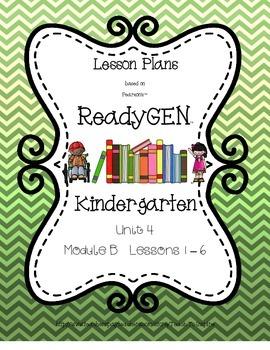 Lesson Plans for ReadyGEN Kindergarten Unit 4 B, Lessons 1-6